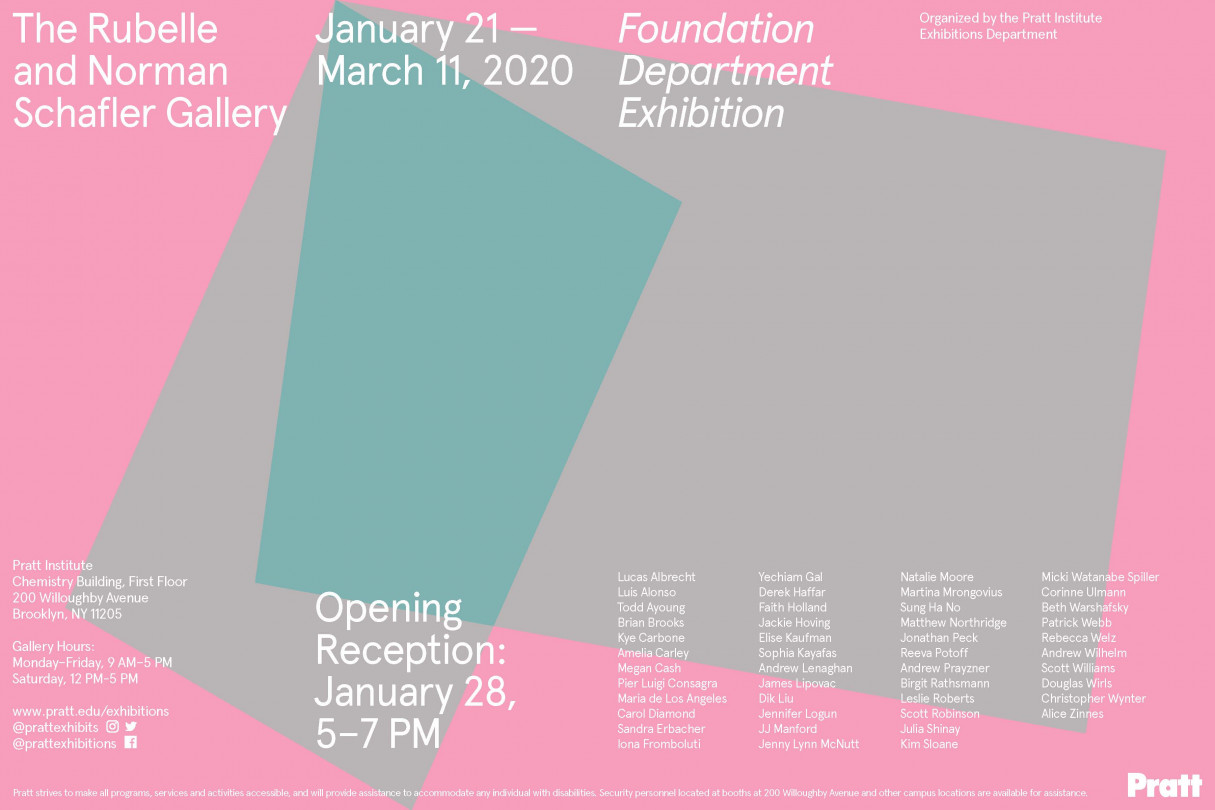 Poster for the Foundation Department Exhibition at The Rubelle and Norman Schafler Gallery.