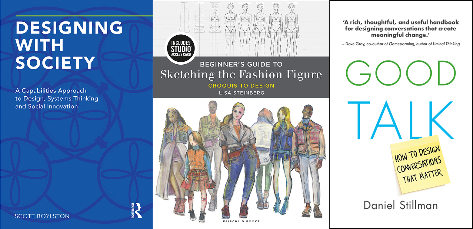 Book covers for Designing with Society; Beginners Guide to Sketching the Fashion Figure; and Good Talk: How to Design Conversations that Matter