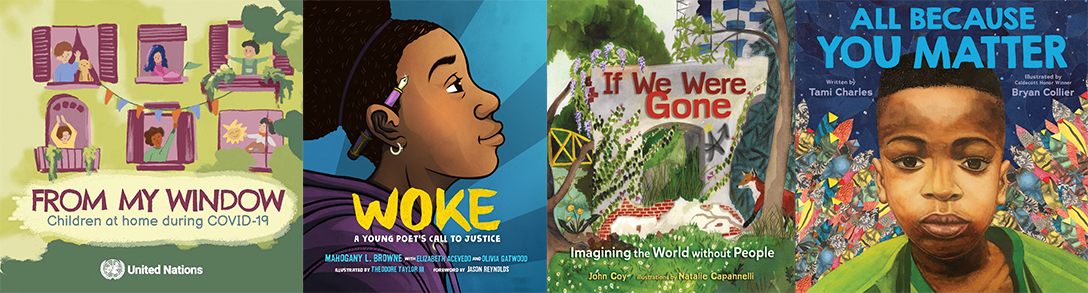 Book covers for From My Window; Woke: A Young Poet's Call to Justice; If We Were Gone: Imagining the World without People; and All Because You Matter