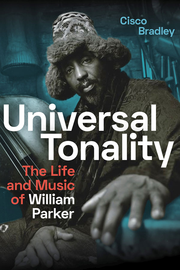 """Text over portrait of William Parker: """"Universal Tonality: The Life and Music of William Parker by Cisco Bradley"""""""
