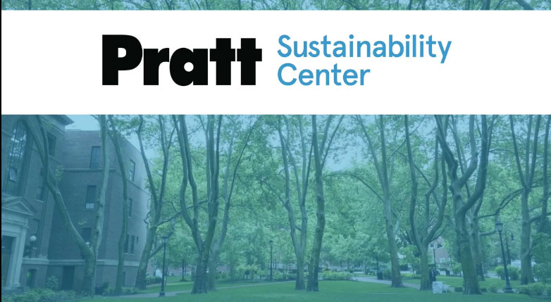 Pratt Sustainability Center Logo overlaid on a picture of the Pratt Institute campus Image description: The Pratt Sustainability Center encourages the use of Pratt Institute's campus as a living laboratory, linking the classroom to campus initiatives.
