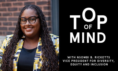 Top of Mind with Vice President for Diversity, Equity and Inclusion Nsombi B. Ricketts