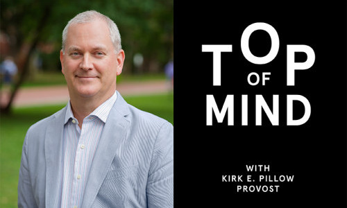 Top of Mind with Provost Kirk E. Pillow